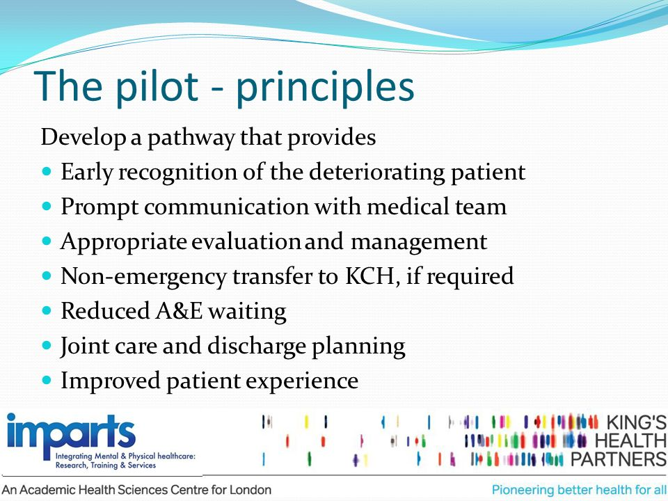 The pilot - principles Develop a pathway that provides Early recognition of the deteriorating patient Prompt communication with medical team Appropria