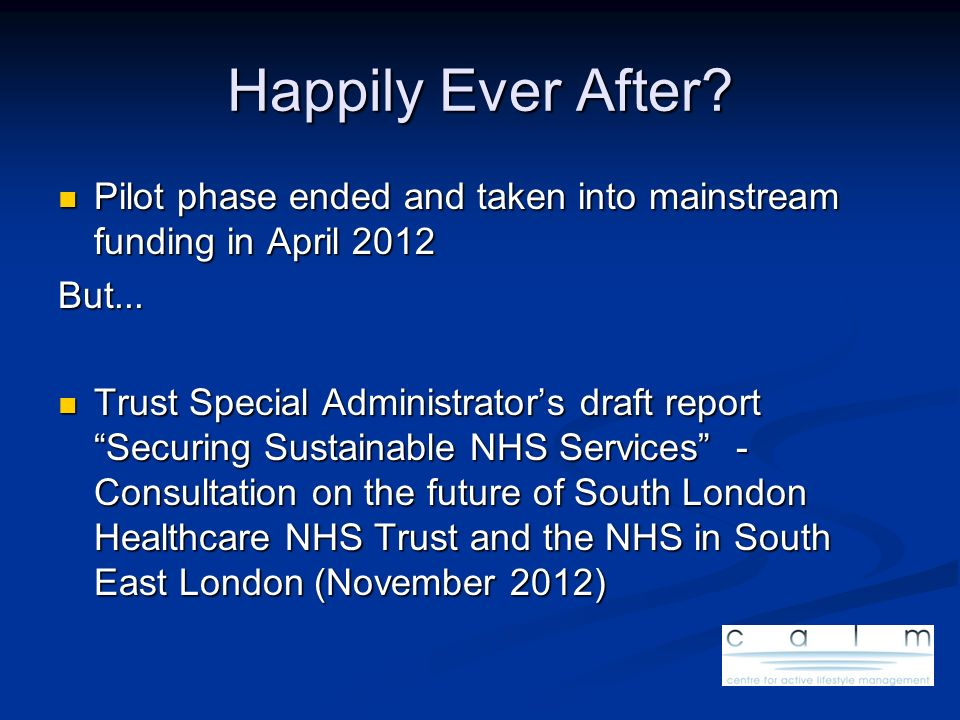 Happily Ever After? Pilot phase ended and taken into mainstream funding in April 2012 Pilot phase ended and taken into mainstream funding in April 201