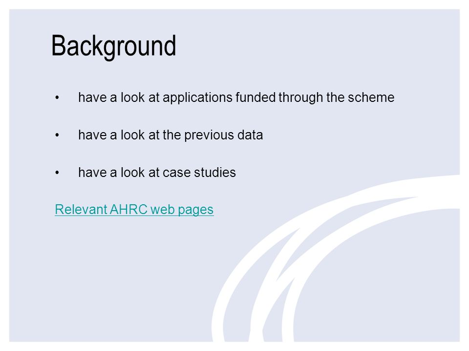 Background have a look at applications funded through the scheme have a look at the previous data have a look at case studies Relevant AHRC web pages