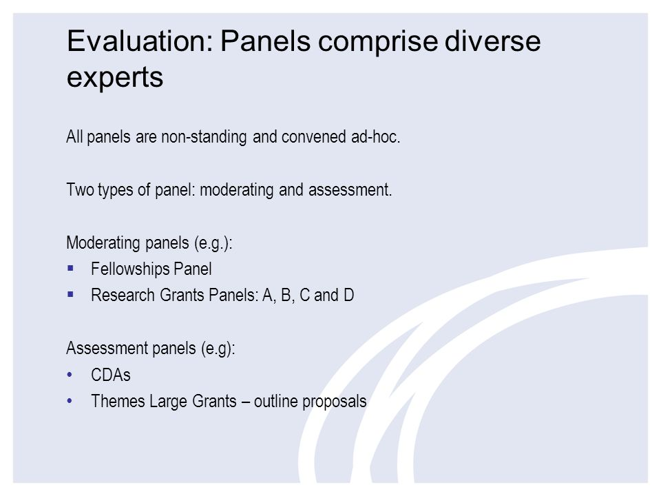 Evaluation: Panels comprise diverse experts All panels are non-standing and convened ad-hoc. Two types of panel: moderating and assessment. Moderating