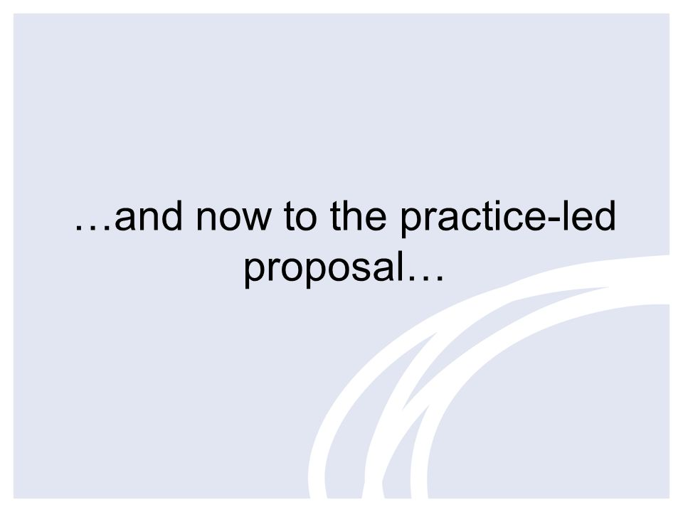 …and now to the practice-led proposal…