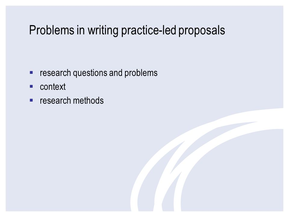 Problems in writing practice-led proposals research questions and problems context research methods