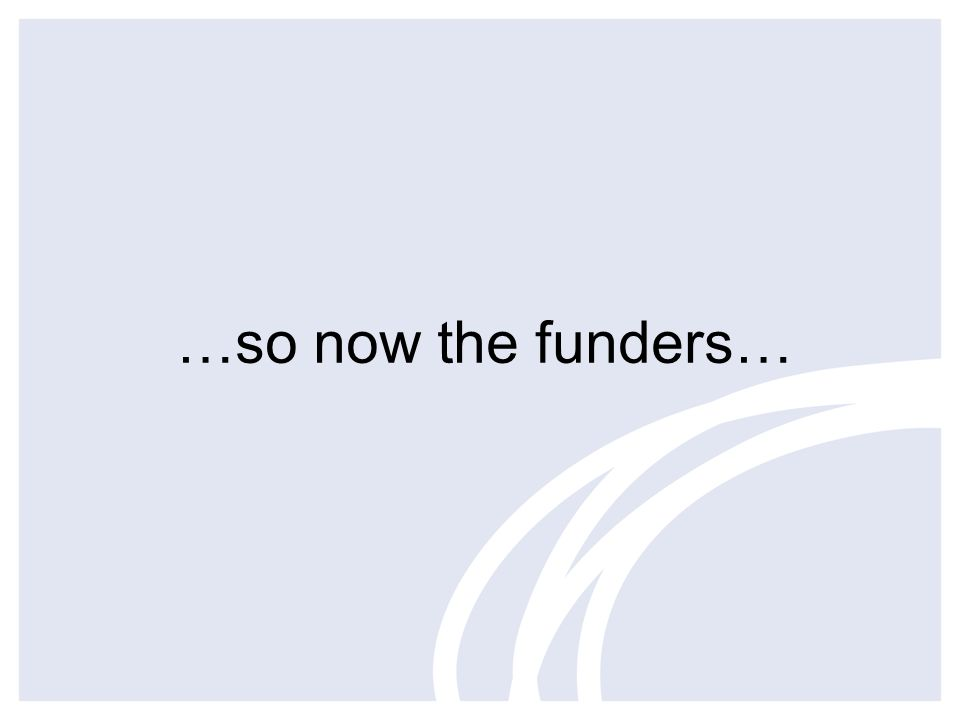 …so now the funders…