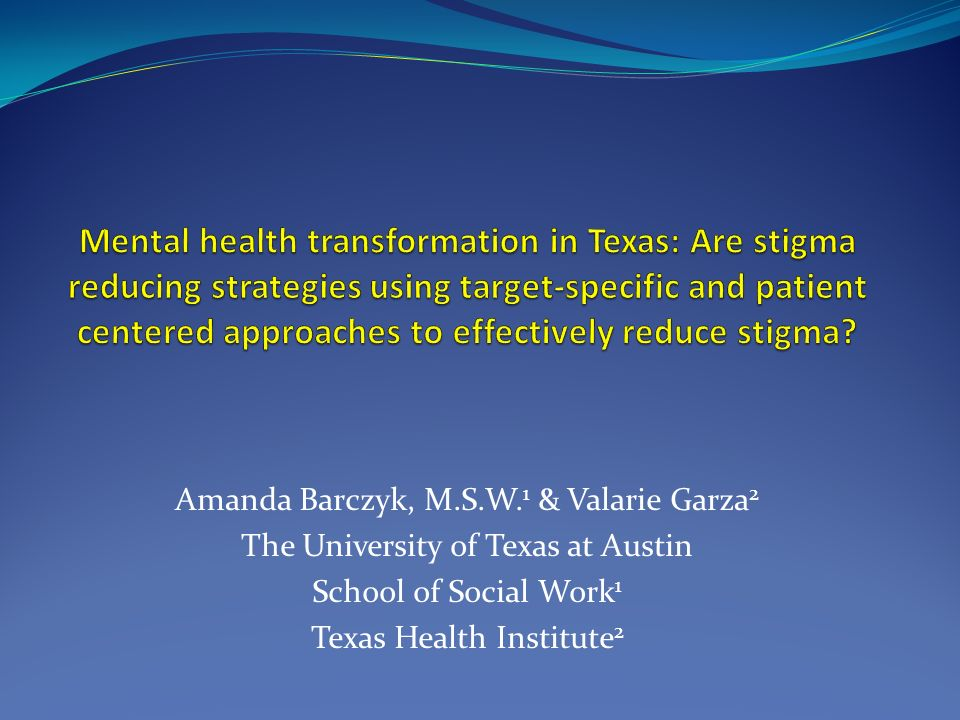 Amanda Barczyk, M.S.W. 1 & Valarie Garza 2 The University of Texas at Austin School of Social Work 1 Texas Health Institute 2