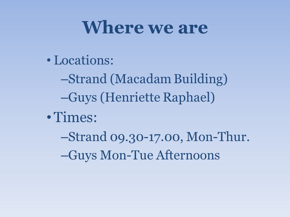 Where we are Locations: – Strand (Macadam Building) – Guys (Henriette Raphael) Times: – Strand 09.30-17.00, Mon-Thur.