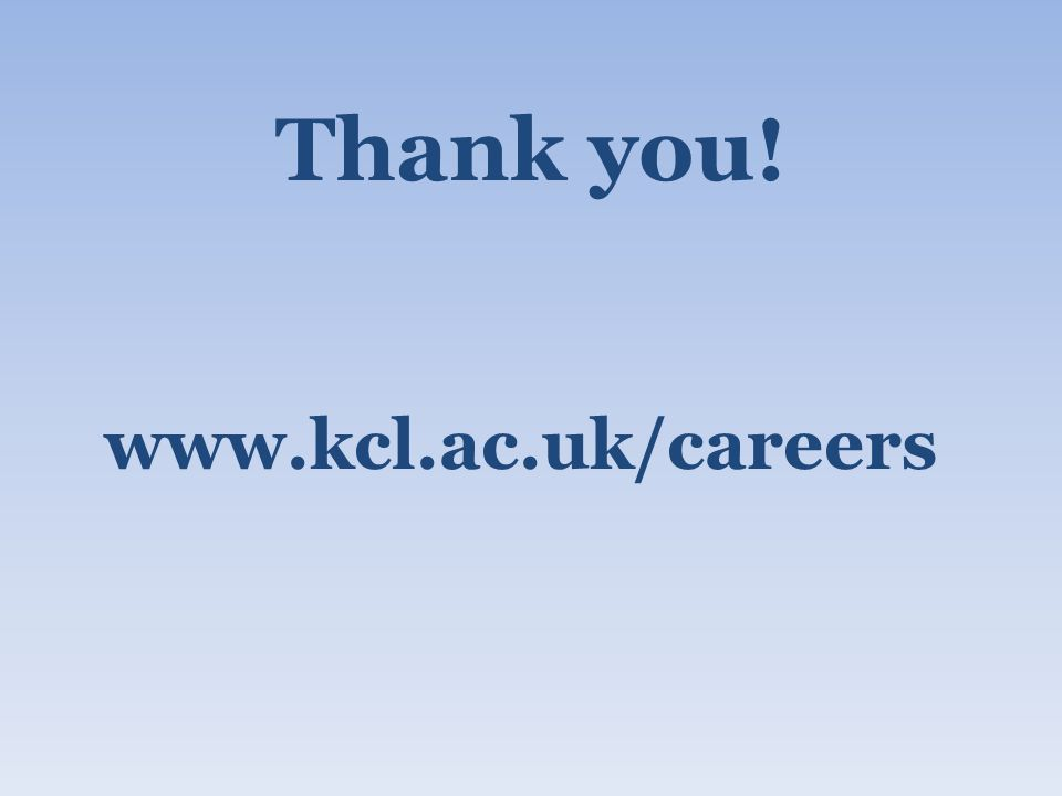 Thank you! www.kcl.ac.uk/careers