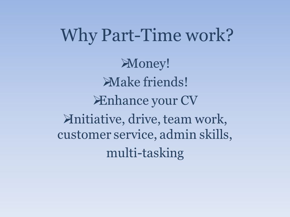 Why Part-Time work. Money. Make friends.