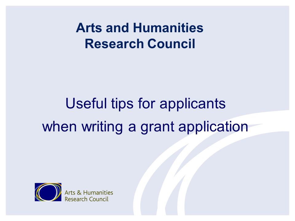 Useful tips for applicants when writing a grant application Arts and Humanities Research Council