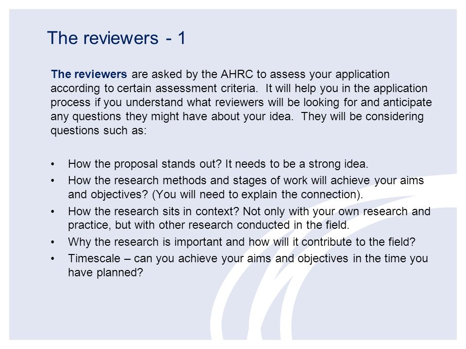 The reviewers are asked by the AHRC to assess your application according to certain assessment criteria. It will help you in the application process i