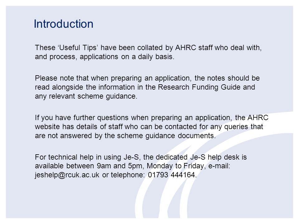 Introduction These Useful Tips have been collated by AHRC staff who deal with, and process, applications on a daily basis. Please note that when prepa