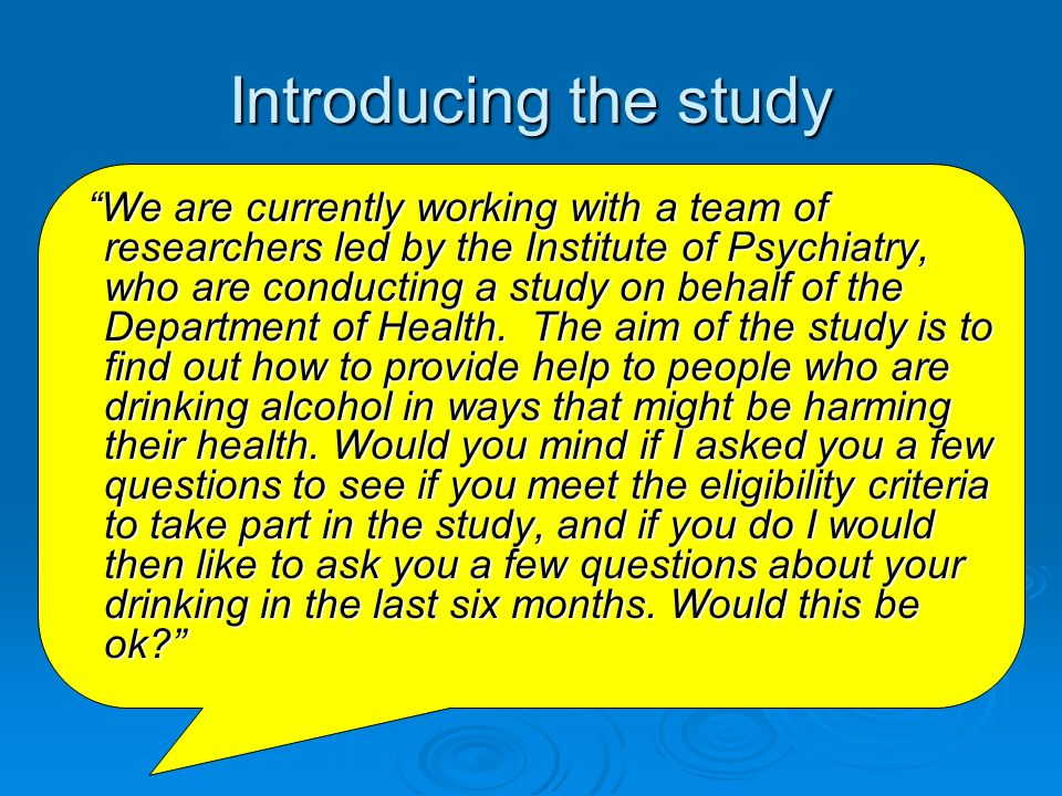 Introducing the study We are currently working with a team of researchers led by the Institute of Psychiatry, who are conducting a study on behalf of