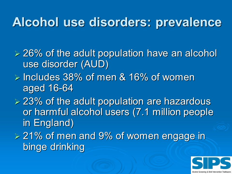 Alcohol use disorders: prevalence 26% of the adult population have an alcohol use disorder (AUD) 26% of the adult population have an alcohol use disor