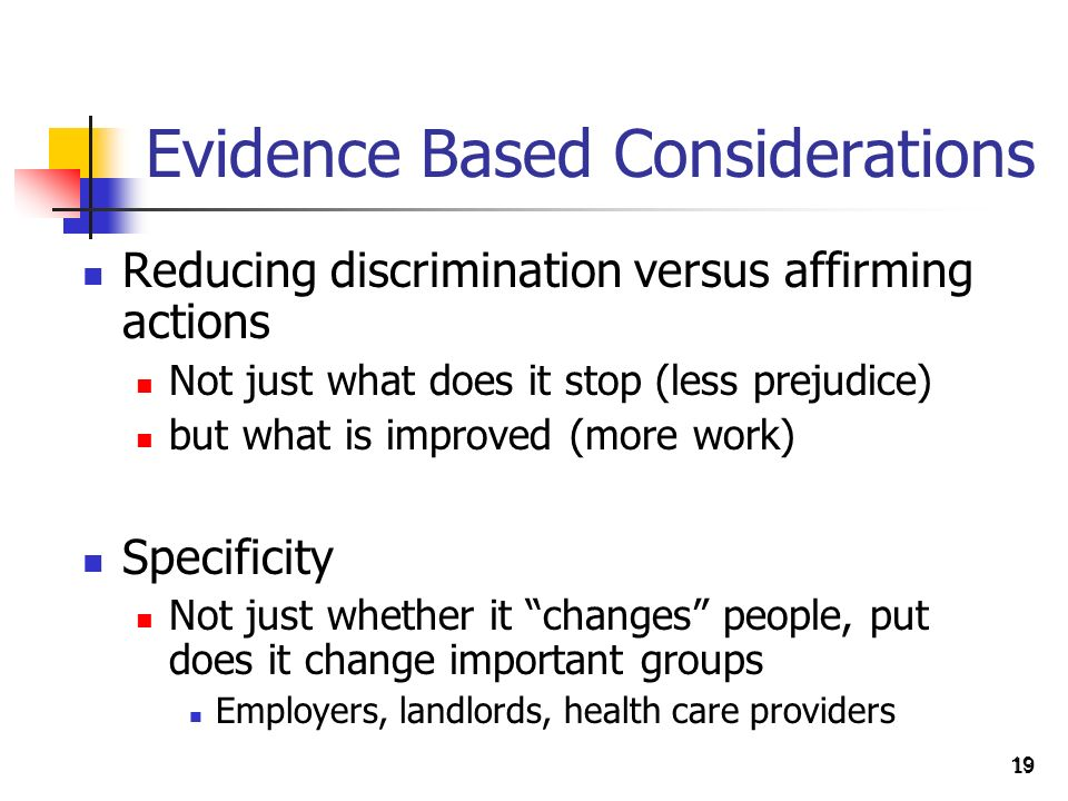 19 Evidence Based Considerations Reducing discrimination versus affirming actions Not just what does it stop (less prejudice) but what is improved (mo