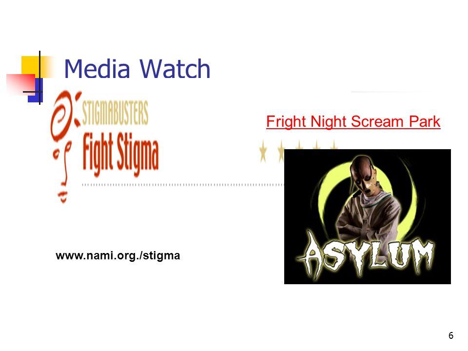 6 Media Watch www.nami.org./stigma Fright Night Scream Park