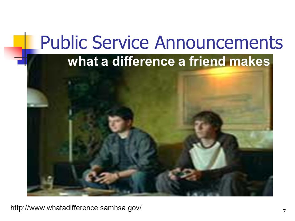 7 Public Service Announcements what a difference a friend makes http://www.whatadifference.samhsa.gov/