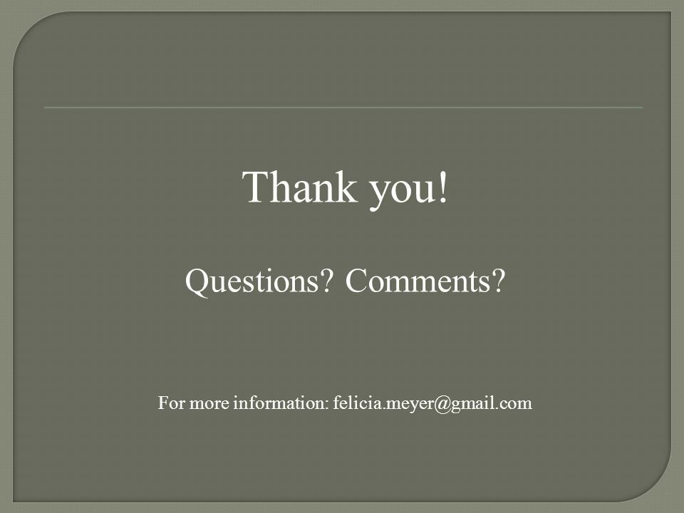 Thank you! Questions Comments For more information: