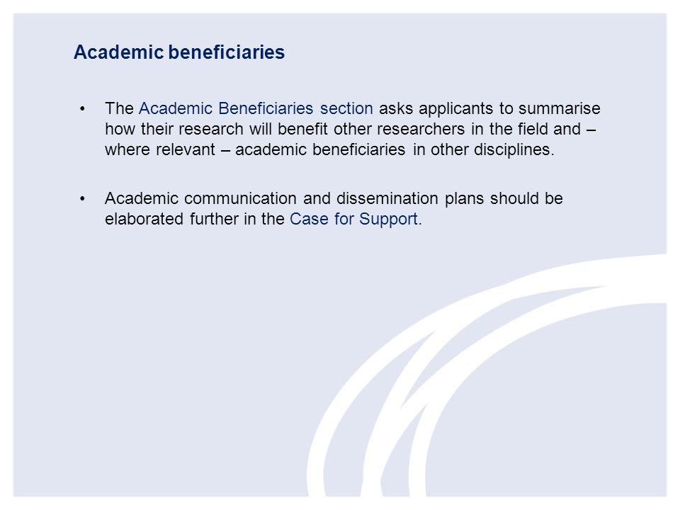 Academic beneficiaries The Academic Beneficiaries section asks applicants to summarise how their research will benefit other researchers in the field