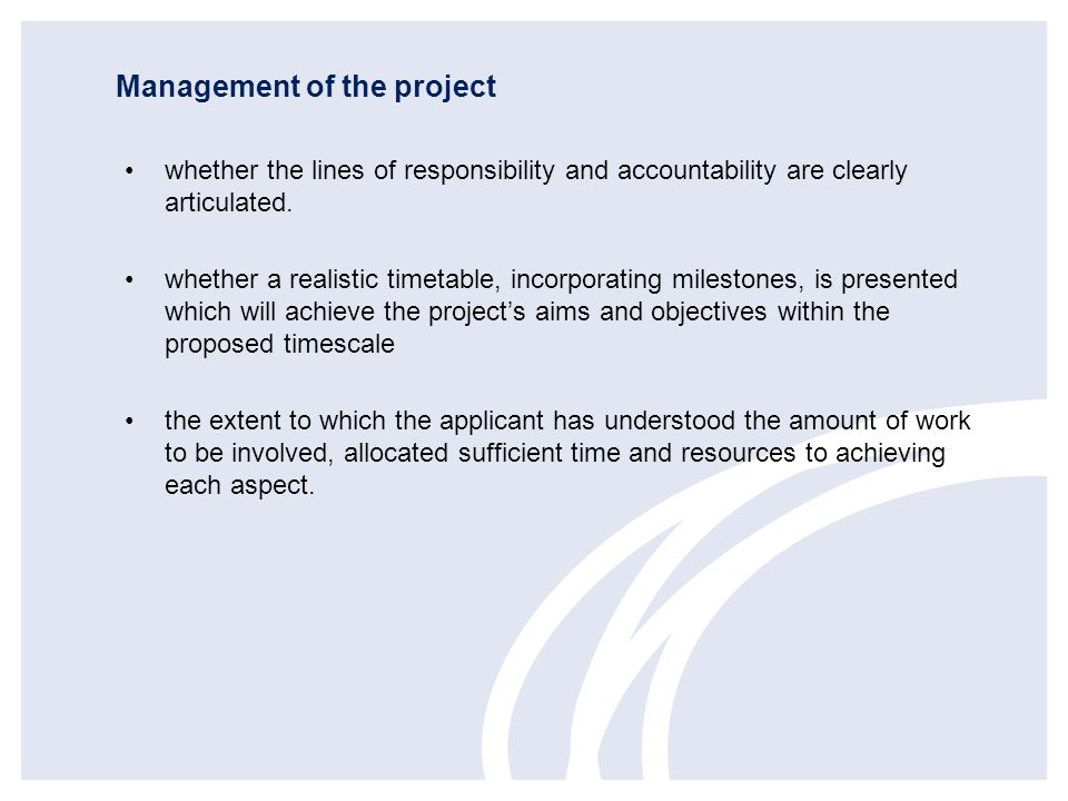 Management of the project whether the lines of responsibility and accountability are clearly articulated. whether a realistic timetable, incorporating