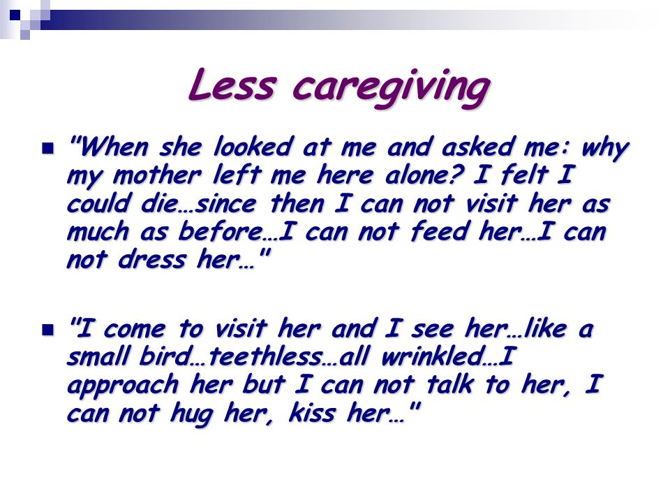 Less caregiving When she looked at me and asked me: why my mother left me here alone.