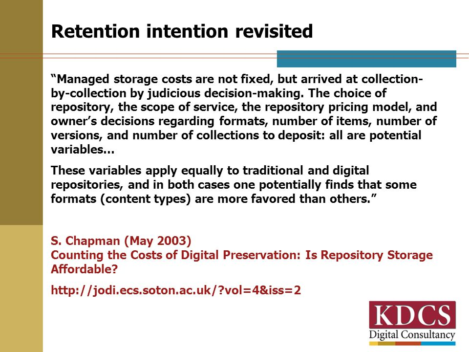 Retention intention revisited Managed storage costs are not fixed, but arrived at collection- by-collection by judicious decision-making. The choice o