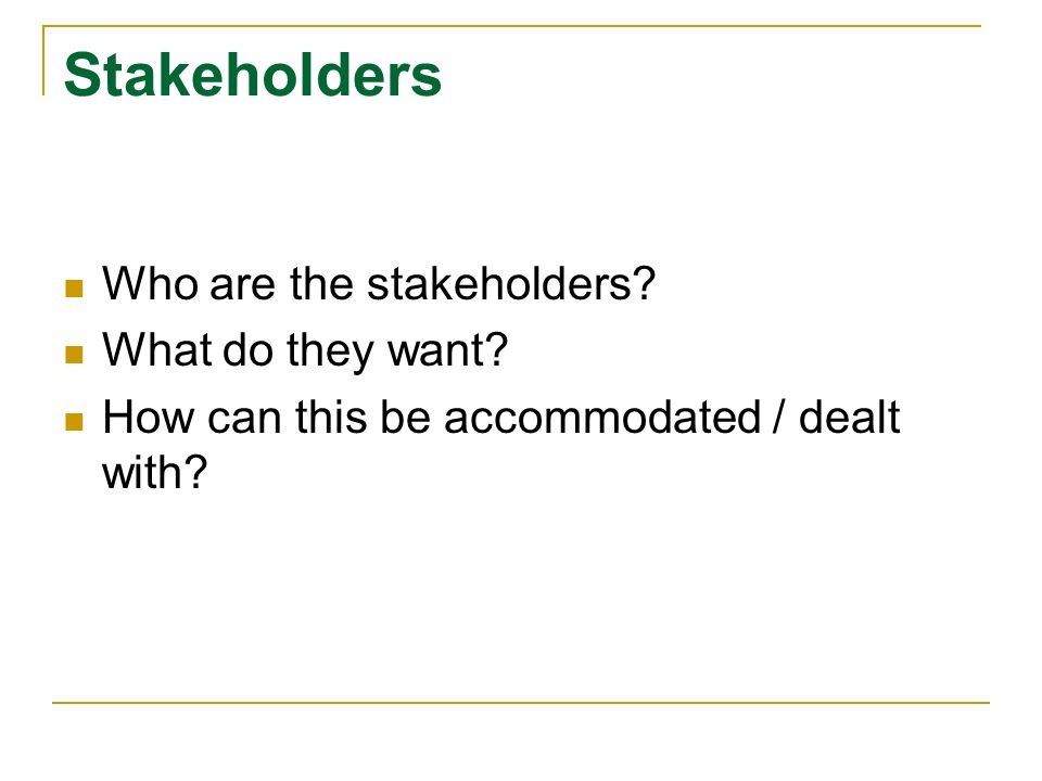 Stakeholders Who are the stakeholders. What do they want.