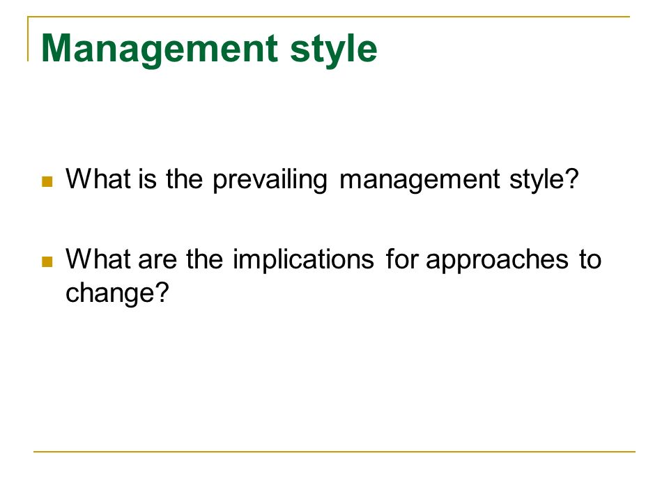Management style What is the prevailing management style.
