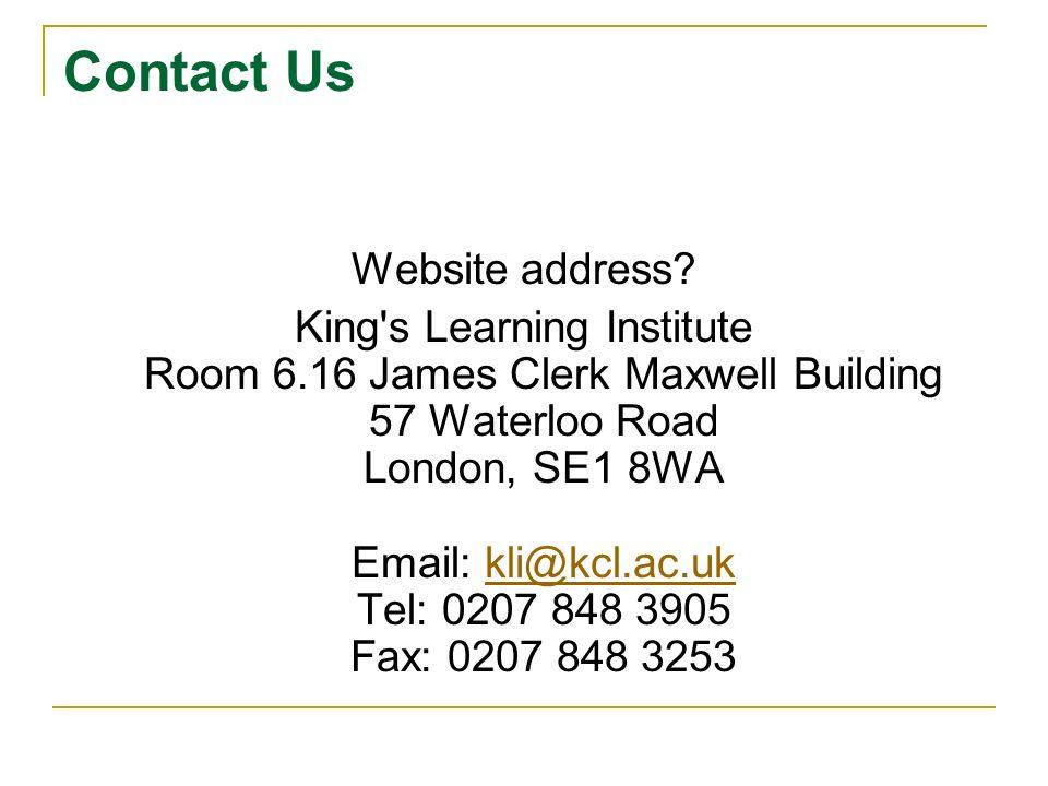 Contact Us Website address? King's Learning Institute Room 6.16 James Clerk Maxwell Building 57 Waterloo Road London, SE1 8WA Email: kli@kcl.ac.uk Tel