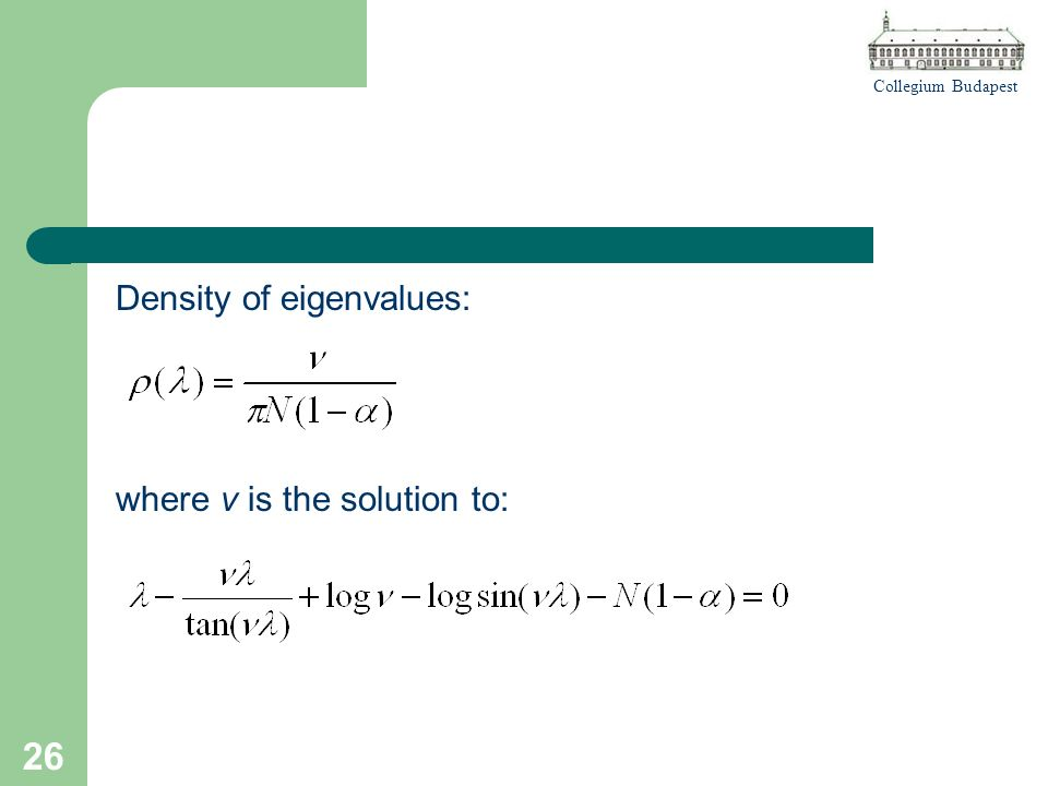 Collegium Budapest 26 Density of eigenvalues: where v is the solution to:
