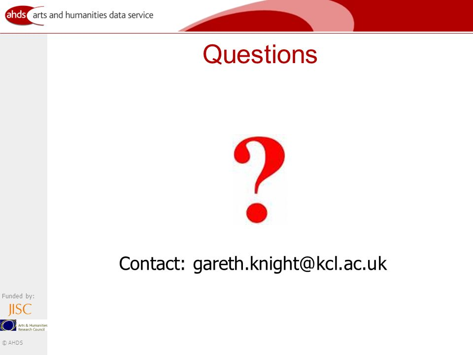 Funded by: © AHDS Questions Contact: gareth.knight@kcl.ac.uk