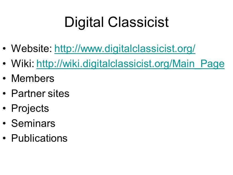 Digital Classicist Website:   Wiki:   Members Partner sites Projects Seminars Publications