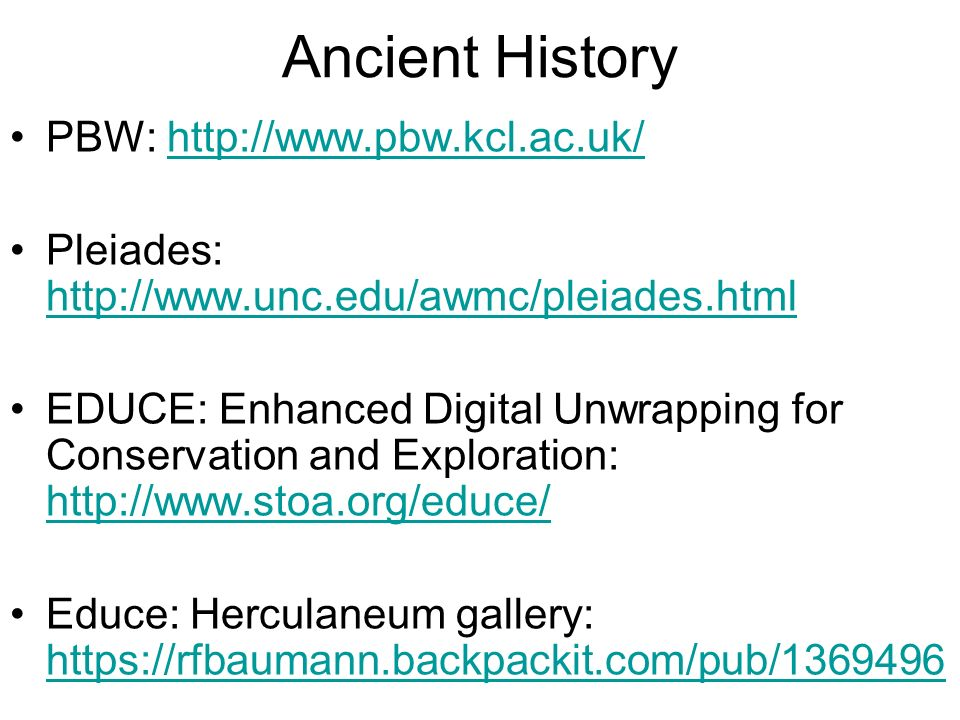 Ancient History PBW:   Pleiades:     EDUCE: Enhanced Digital Unwrapping for Conservation and Exploration:     Educe: Herculaneum gallery: