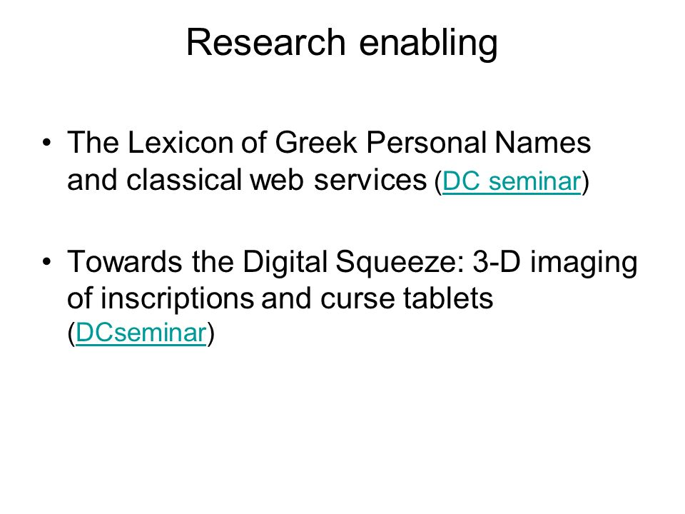Research enabling The Lexicon of Greek Personal Names and classical web services (DC seminar)DC seminar Towards the Digital Squeeze: 3-D imaging of inscriptions and curse tablets (DCseminar)DCseminar