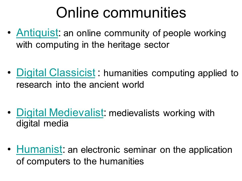 Online communities Antiquist: an online community of people working with computing in the heritage sectorAntiquist Digital Classicist : humanities com