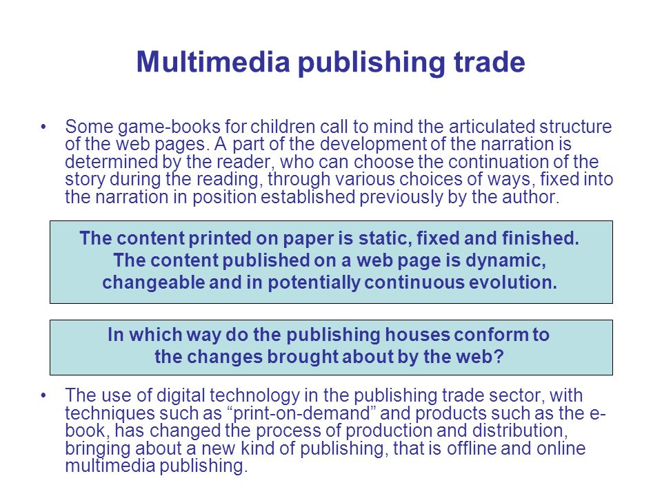 Multimedia publishing trade Some game-books for children call to mind the articulated structure of the web pages. A part of the development of the nar