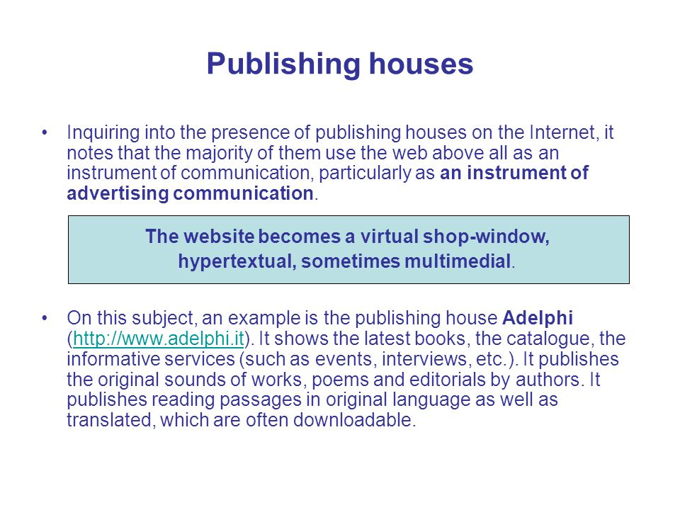 Publishing houses Inquiring into the presence of publishing houses on the Internet, it notes that the majority of them use the web above all as an instrument of communication, particularly as an instrument of advertising communication.