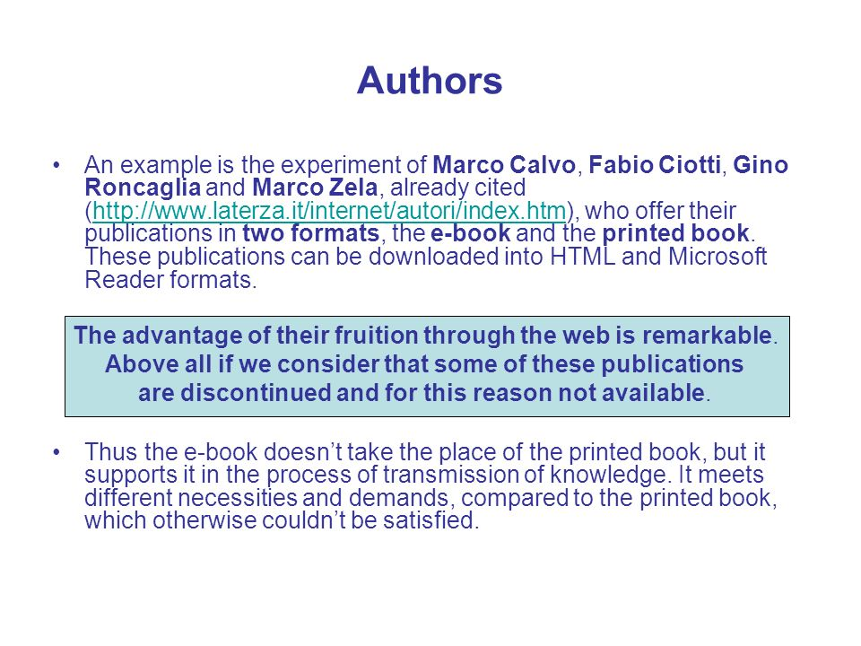 Authors An example is the experiment of Marco Calvo, Fabio Ciotti, Gino Roncaglia and Marco Zela, already cited (http://www.laterza.it/internet/autori/index.htm), who offer their publications in two formats, the e-book and the printed book.