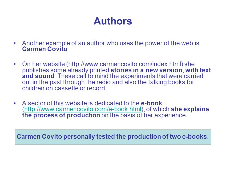 Authors Another example of an author who uses the power of the web is Carmen Covito. On her website (http://www.carmencovito.com/index.html) she publi