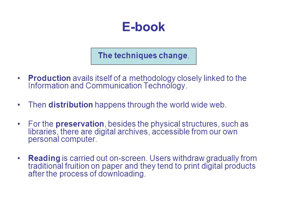 E-book Production avails itself of a methodology closely linked to the Information and Communication Technology. Then distribution happens through the
