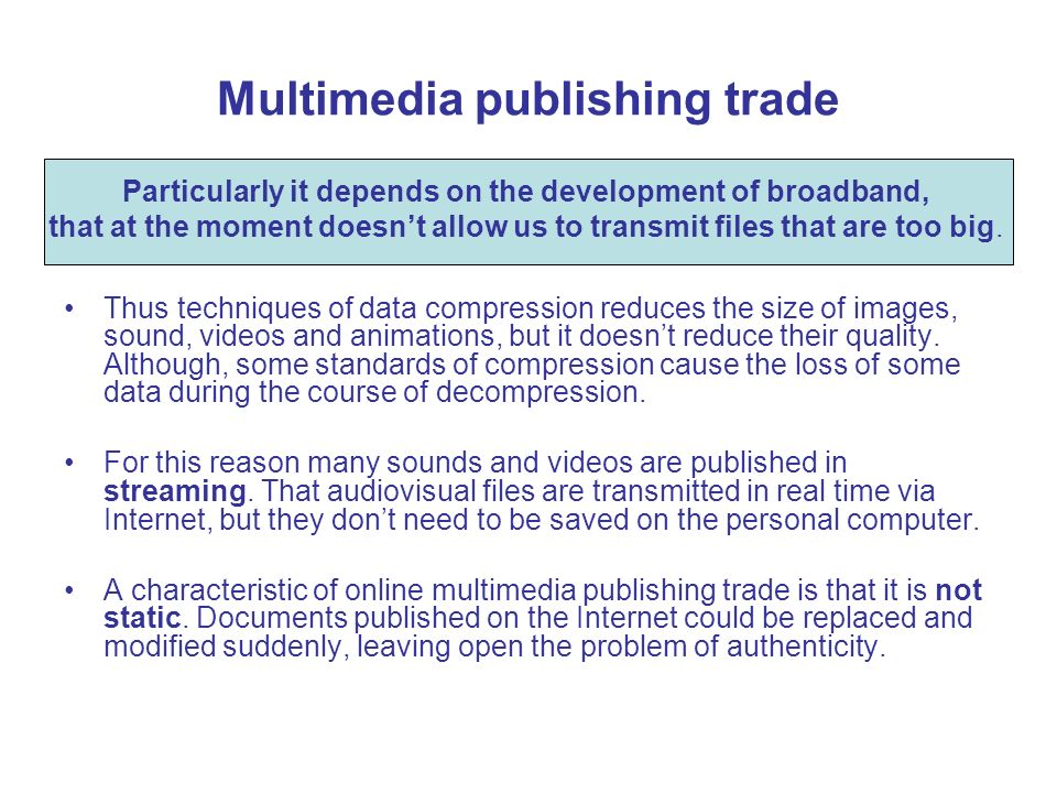 Multimedia publishing trade Thus techniques of data compression reduces the size of images, sound, videos and animations, but it doesnt reduce their q
