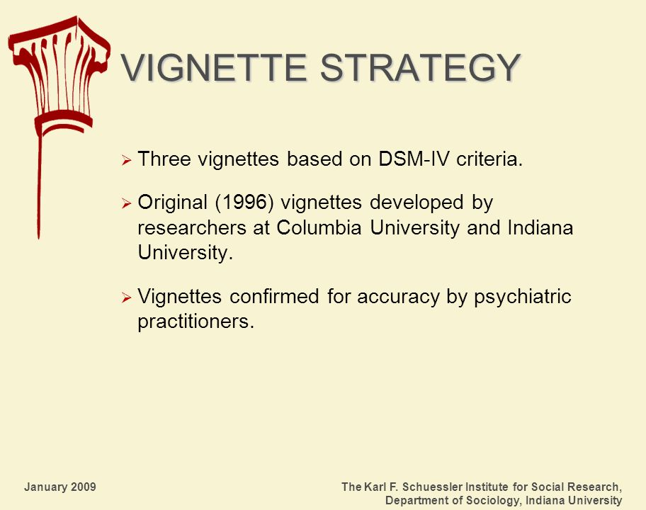 January 2009 The Karl F. Schuessler Institute for Social Research, Department of Sociology, Indiana University VIGNETTE STRATEGY Three vignettes based
