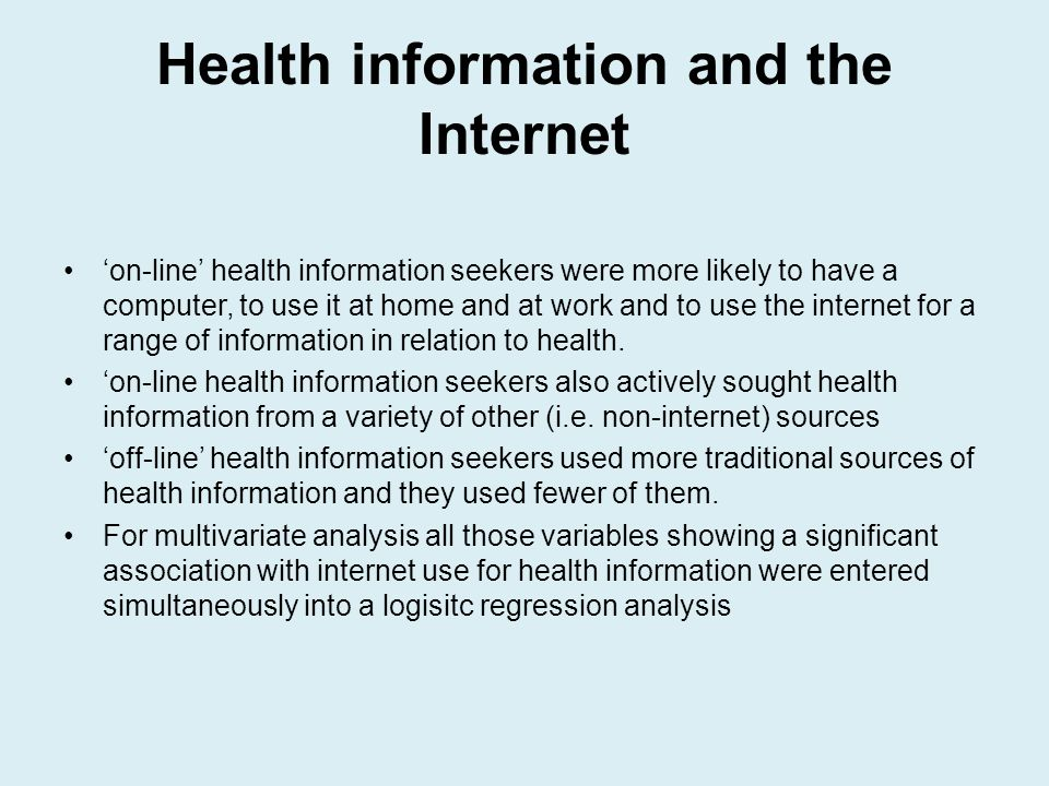 Health information and the Internet on-line health information seekers were more likely to have a computer, to use it at home and at work and to use t
