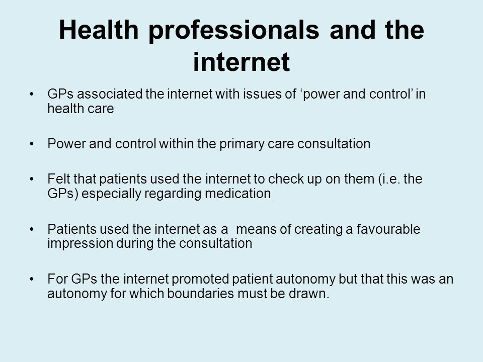 Health professionals and the internet GPs associated the internet with issues of power and control in health care Power and control within the primary