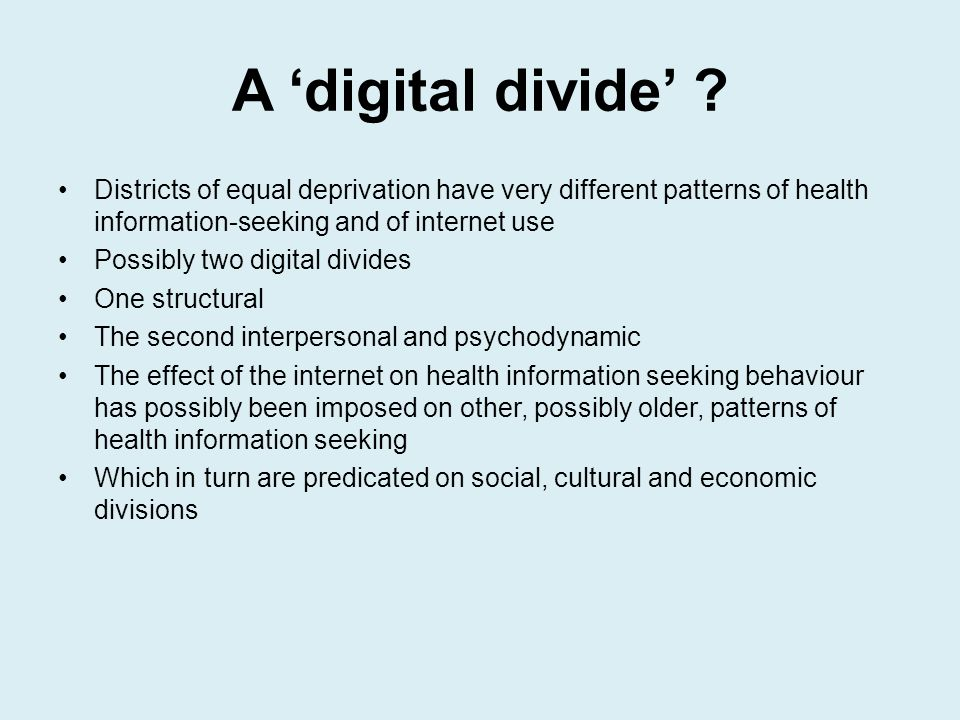 A digital divide ? Districts of equal deprivation have very different patterns of health information-seeking and of internet use Possibly two digital