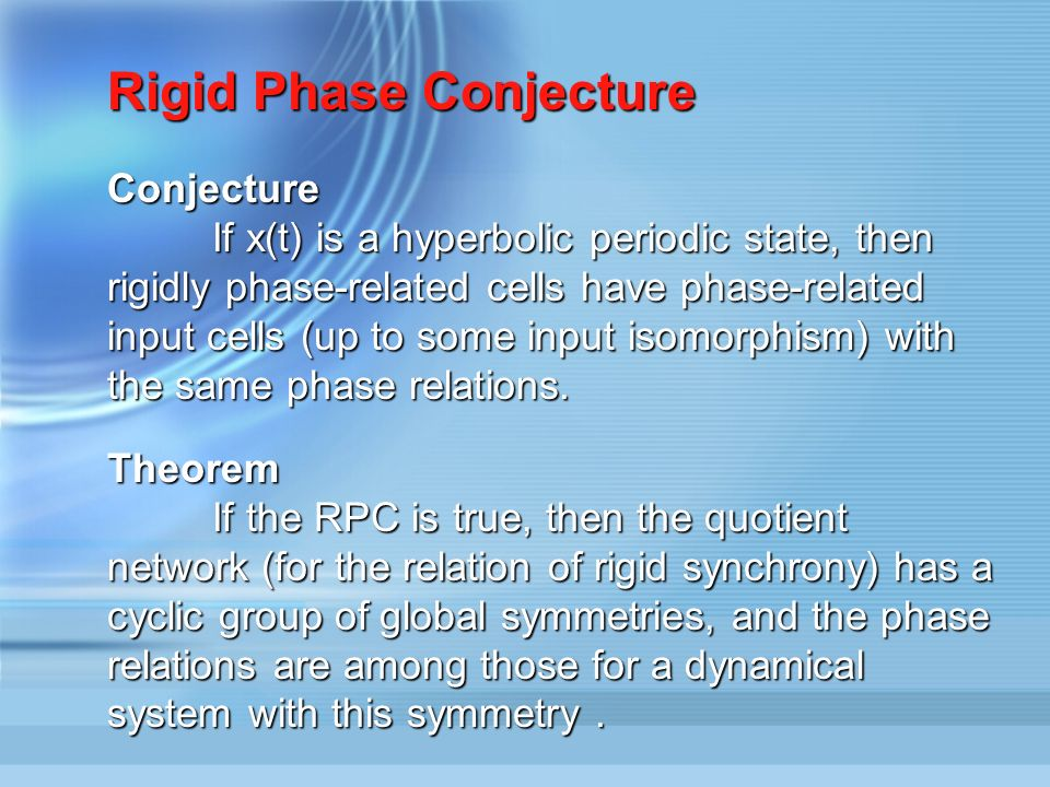 Rigid Synchrony Conjecture Conjecture If x(t) is a hyperbolic periodic state, then rigidly synchronous cells have synchronous input cells (up to some