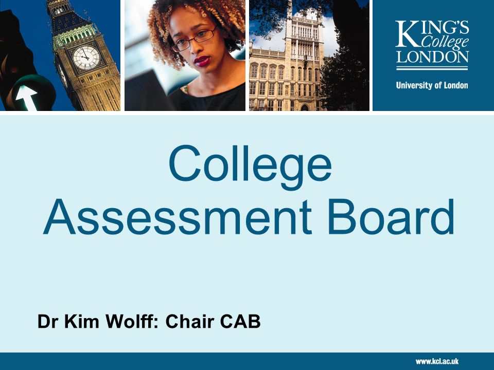 College Assessment Board Dr Kim Wolff: Chair CAB