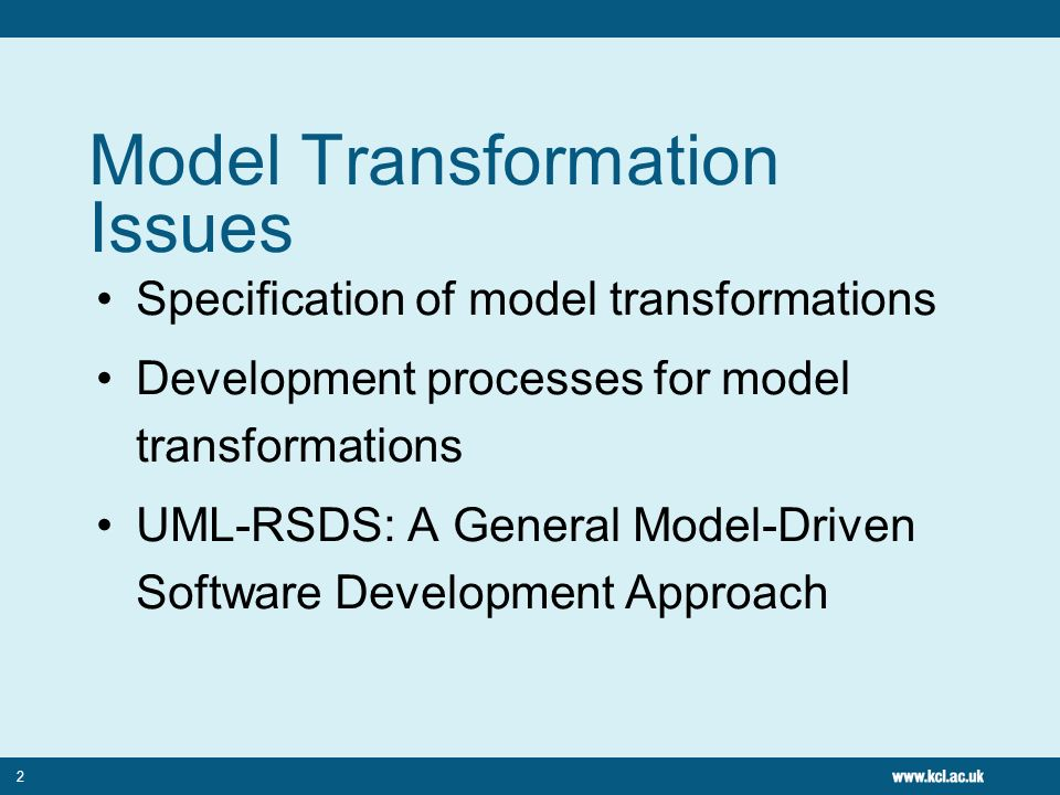 Model Transformation Issues Specification of model transformations Development processes for model transformations UML-RSDS: A General Model-Driven Software Development Approach 2
