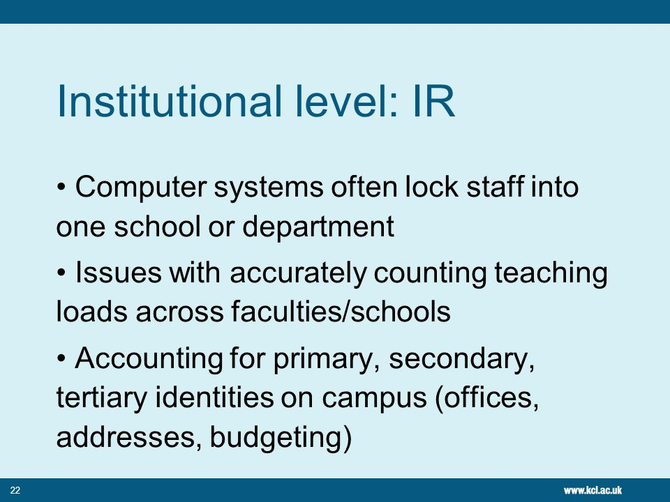 22 Institutional level: IR Computer systems often lock staff into one school or department Issues with accurately counting teaching loads across facul