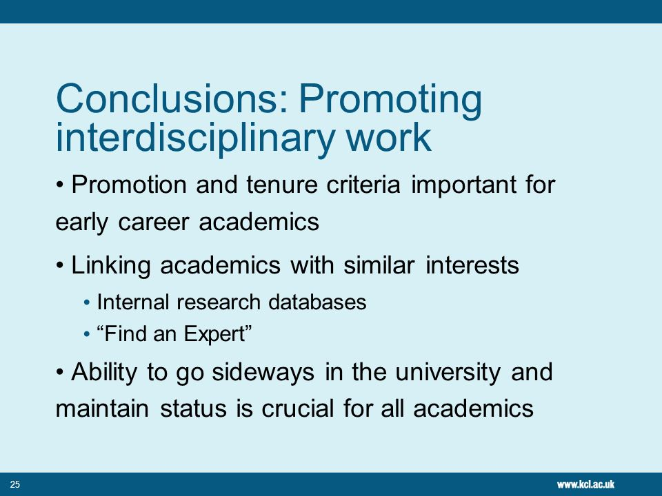 25 Conclusions: Promoting interdisciplinary work Promotion and tenure criteria important for early career academics Linking academics with similar int