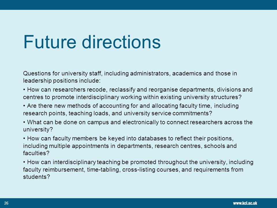 26 Future directions Questions for university staff, including administrators, academics and those in leadership positions include: How can researcher