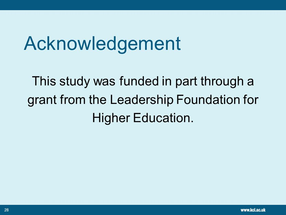 28 Acknowledgement This study was funded in part through a grant from the Leadership Foundation for Higher Education.